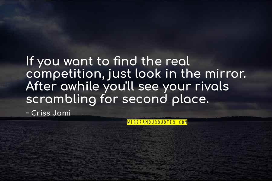Managers And Leaders Quotes By Criss Jami: If you want to find the real competition,