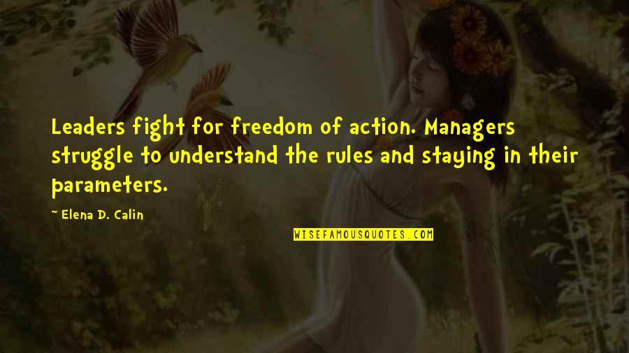 Managers And Leaders Quotes By Elena D. Calin: Leaders fight for freedom of action. Managers struggle