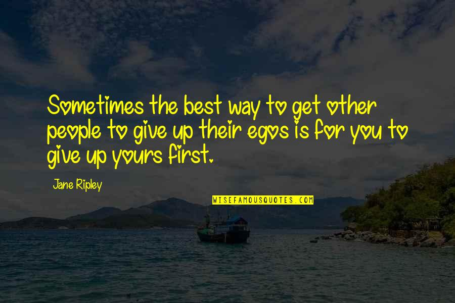 Managers And Leaders Quotes By Jane Ripley: Sometimes the best way to get other people
