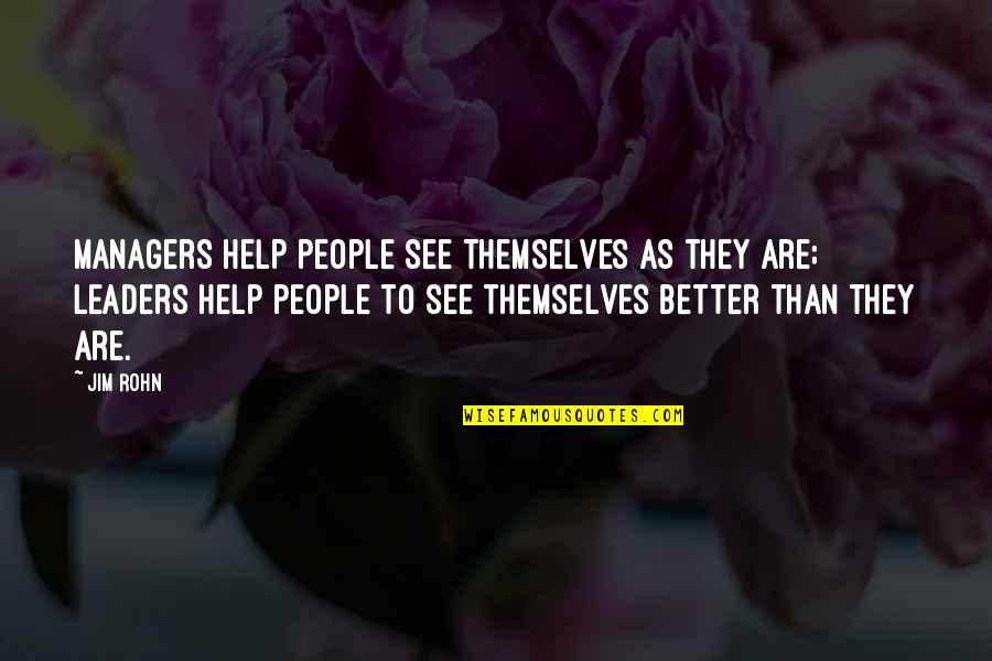 Managers And Leaders Quotes By Jim Rohn: Managers help people see themselves as they are;