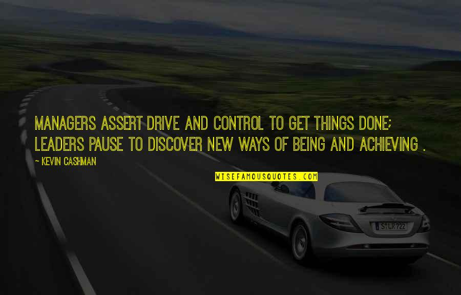 Managers And Leaders Quotes By Kevin Cashman: Managers assert drive and control to get things
