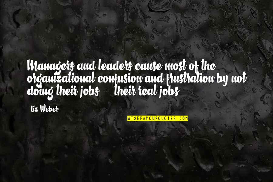 Managers And Leaders Quotes By Liz Weber: Managers and leaders cause most of the organizational