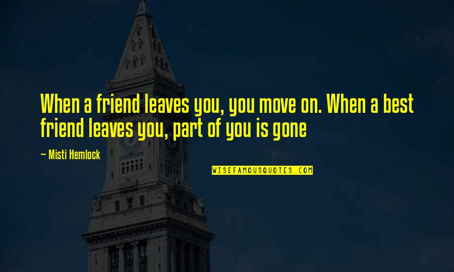 Managers And Leaders Quotes By Misti Hemlock: When a friend leaves you, you move on.