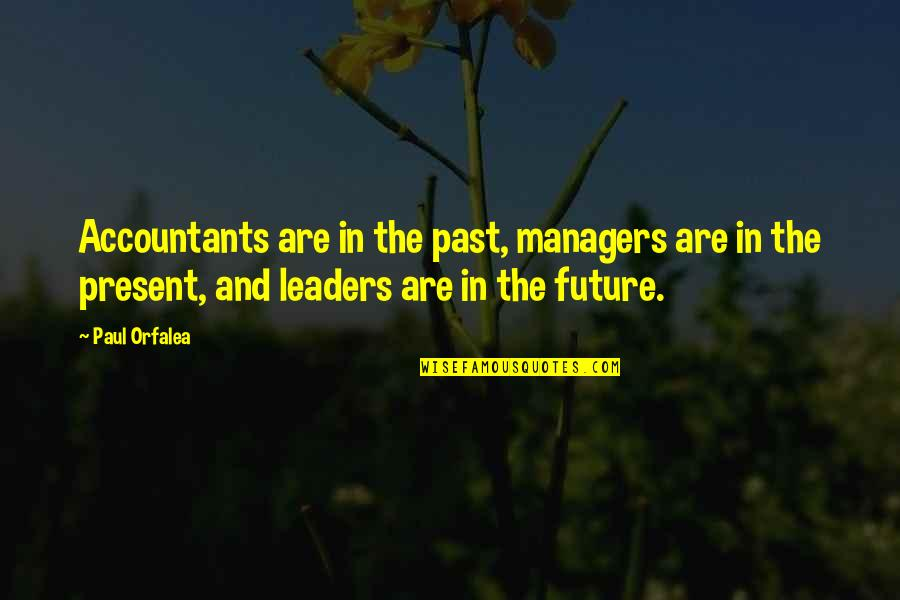 Managers And Leaders Quotes By Paul Orfalea: Accountants are in the past, managers are in