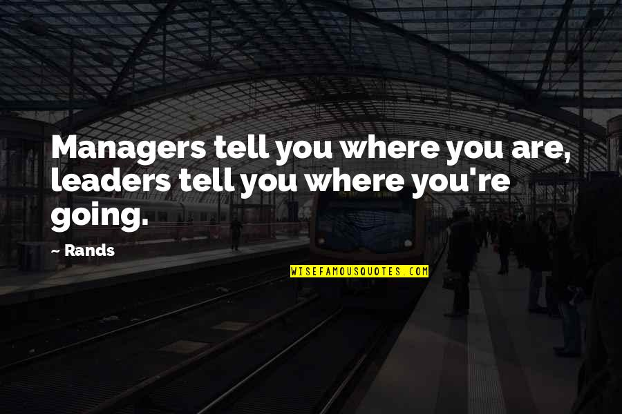 Managers And Leaders Quotes By Rands: Managers tell you where you are, leaders tell