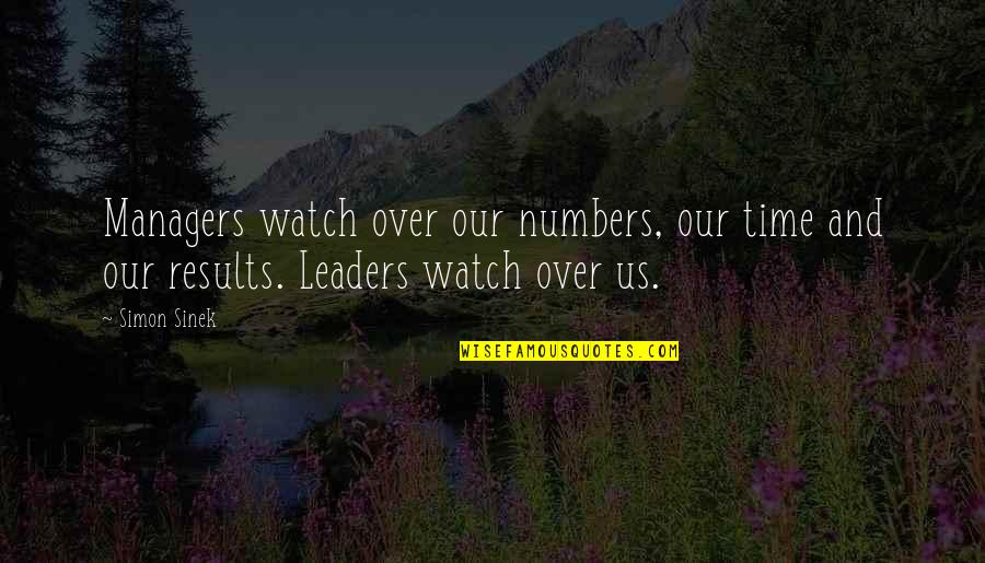 Managers And Leaders Quotes By Simon Sinek: Managers watch over our numbers, our time and