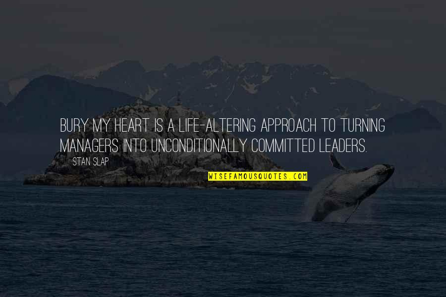 Managers And Leaders Quotes By Stan Slap: Bury My Heart is a life-altering approach to