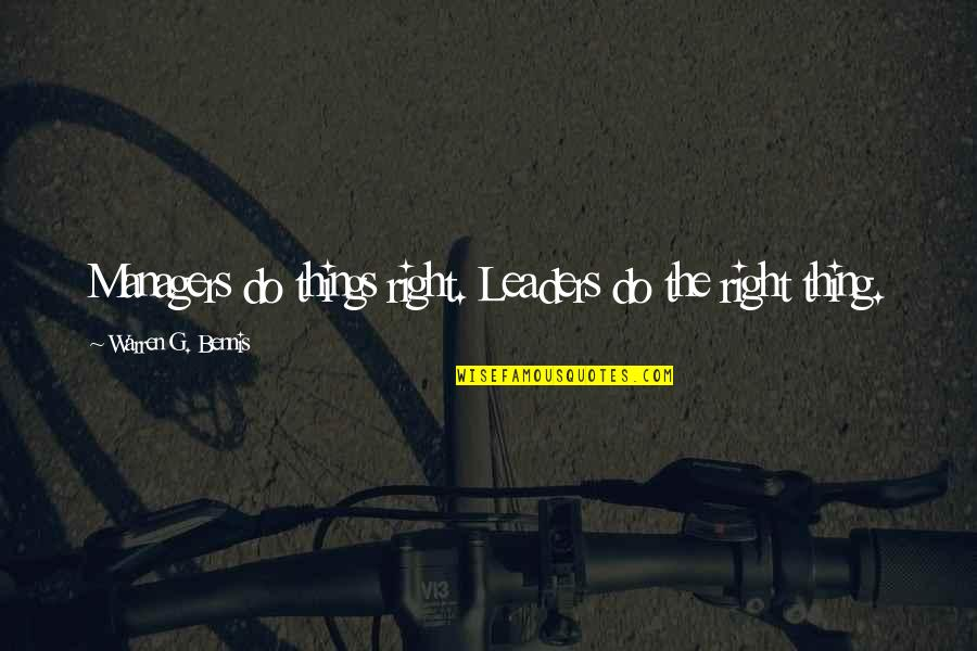 Managers And Leaders Quotes By Warren G. Bennis: Managers do things right. Leaders do the right