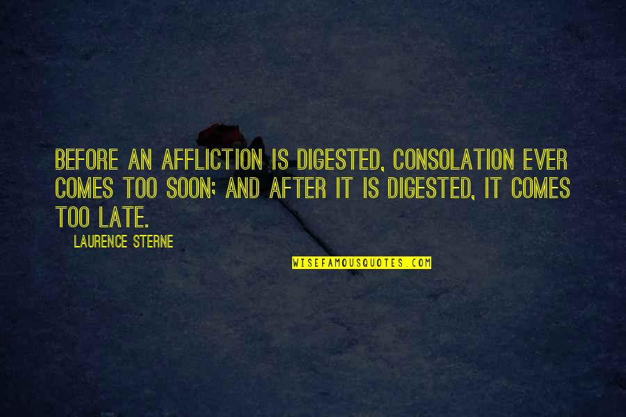 Managing Employees Quotes By Laurence Sterne: Before an affliction is digested, consolation ever comes