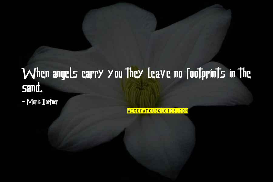 Managing Employees Quotes By Maria Dorfner: When angels carry you they leave no footprints