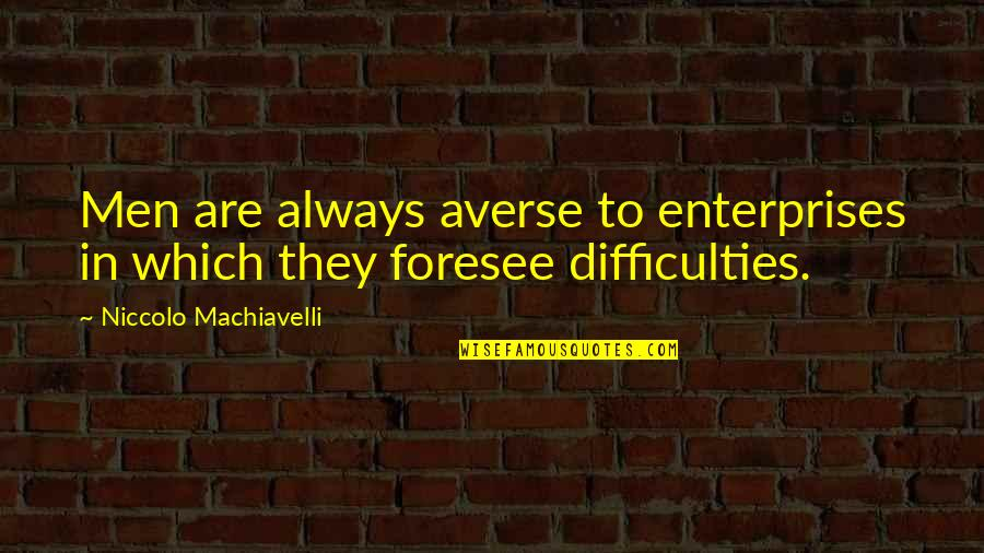 Managing Employees Quotes By Niccolo Machiavelli: Men are always averse to enterprises in which