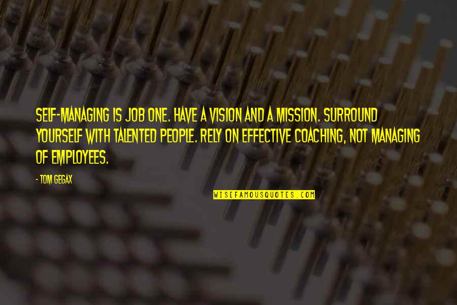 Managing Employees Quotes By Tom Gegax: Self-managing is Job One. Have a vision and