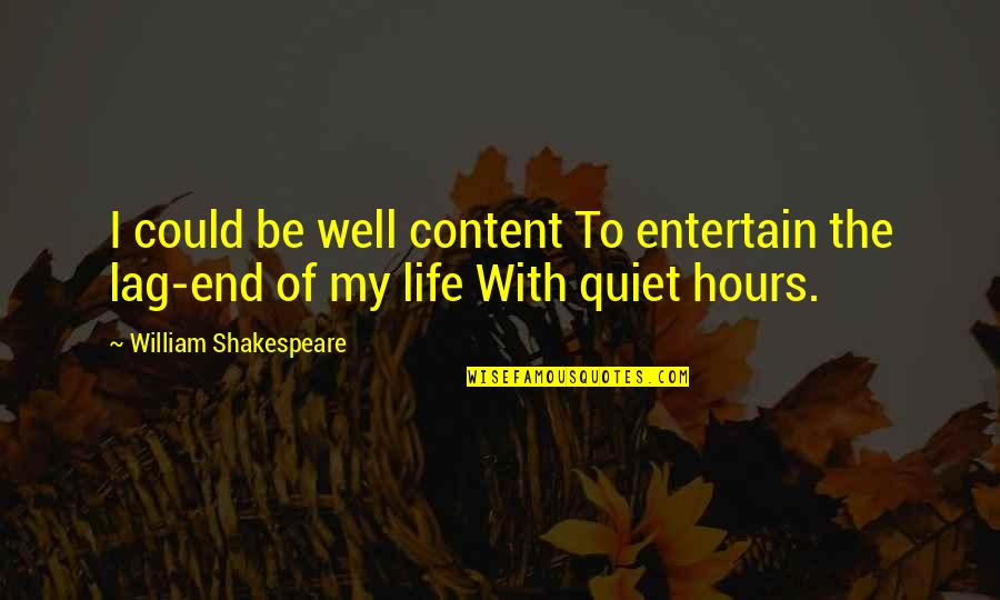 Managing Employees Quotes By William Shakespeare: I could be well content To entertain the