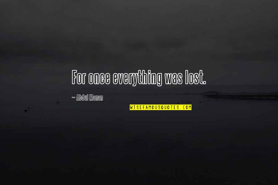 Manan Quotes By Abdul Manan: For once everything was lost.