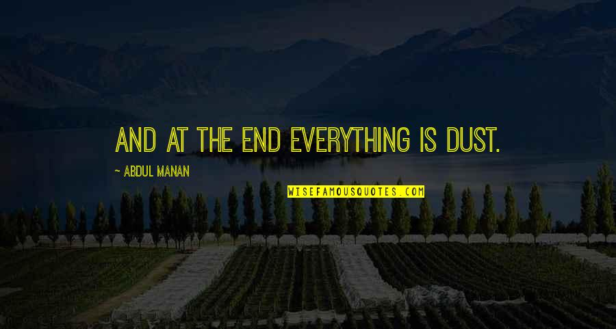 Manan Quotes By Abdul Manan: And at the end everything is dust.