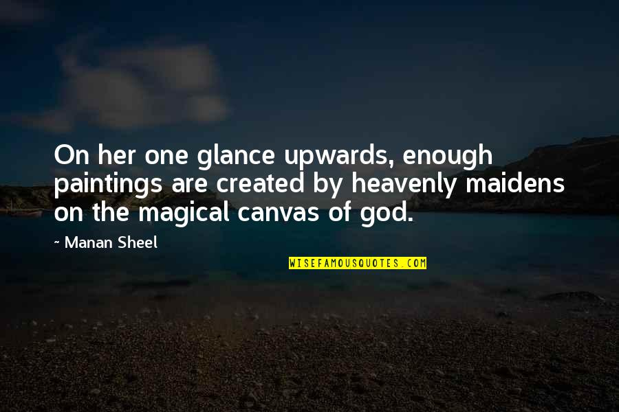 Manan Quotes By Manan Sheel: On her one glance upwards, enough paintings are