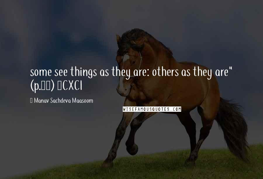 "Manav Sachdeva Maasoom quotes: some see things as they are: others as they are"" (p.82) ~CXCI"