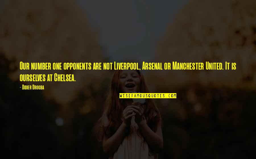 Manchester United Vs Chelsea Quotes By Didier Drogba: Our number one opponents are not Liverpool, Arsenal