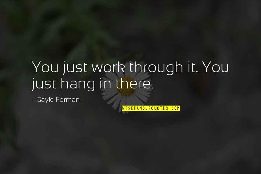 Manchester United Vs Chelsea Quotes By Gayle Forman: You just work through it. You just hang