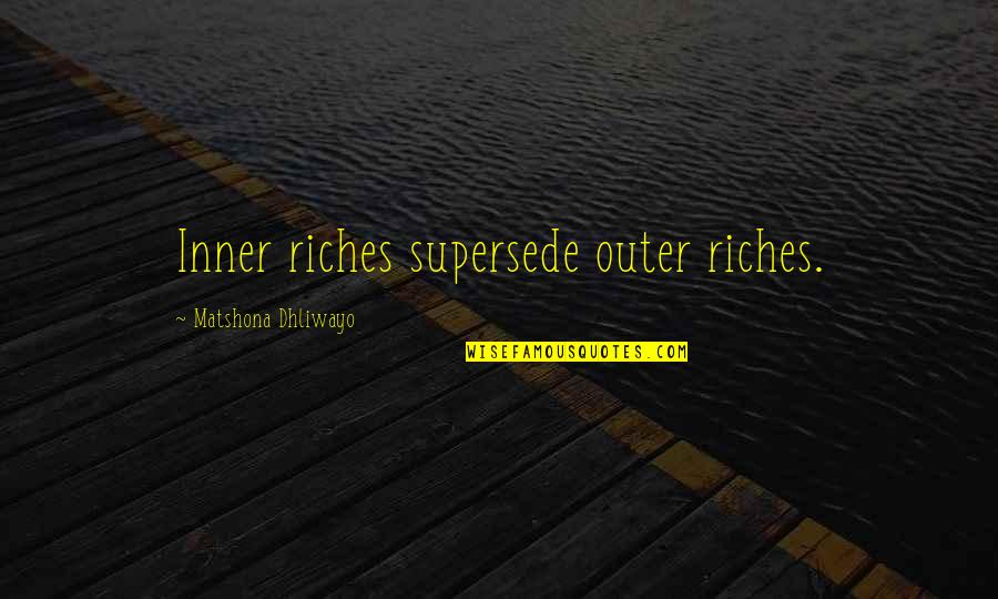 Manchester United Vs Chelsea Quotes By Matshona Dhliwayo: Inner riches supersede outer riches.