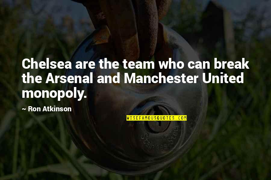 Manchester United Vs Chelsea Quotes By Ron Atkinson: Chelsea are the team who can break the