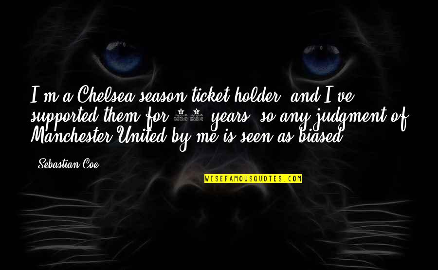 Manchester United Vs Chelsea Quotes By Sebastian Coe: I'm a Chelsea season-ticket holder, and I've supported