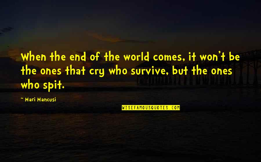 Mancusi Quotes By Mari Mancusi: When the end of the world comes, it