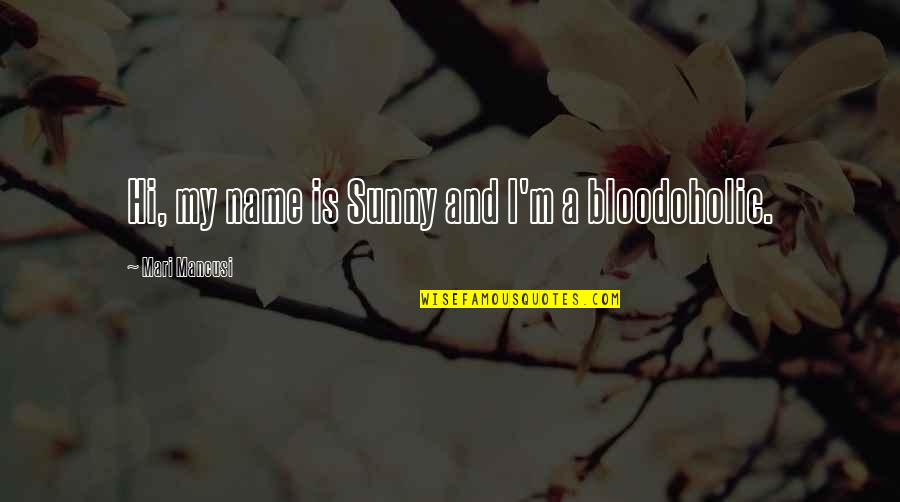 Mancusi Quotes By Mari Mancusi: Hi, my name is Sunny and I'm a