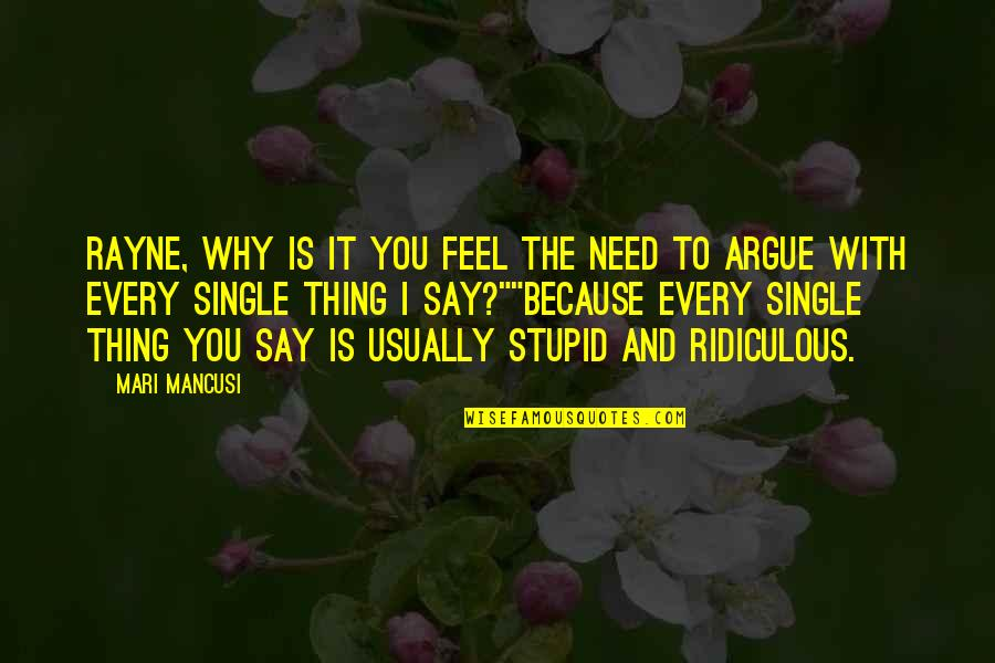 Mancusi Quotes By Mari Mancusi: Rayne, why is it you feel the need