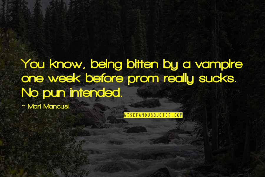 Mancusi Quotes By Mari Mancusi: You know, being bitten by a vampire one