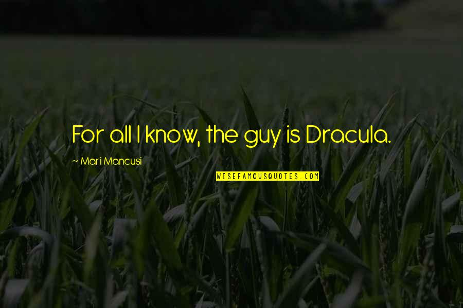 Mancusi Quotes By Mari Mancusi: For all I know, the guy is Dracula.