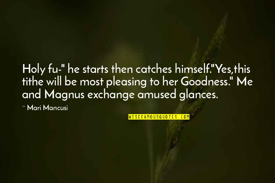 "Mancusi Quotes By Mari Mancusi: Holy fu-"" he starts then catches himself.""Yes,this tithe"