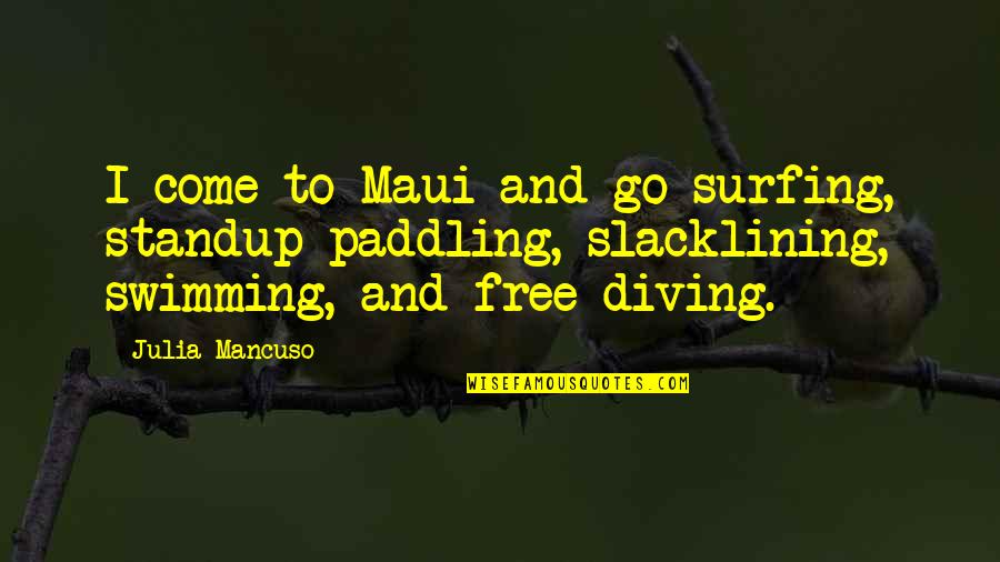 Mancuso Quotes By Julia Mancuso: I come to Maui and go surfing, standup