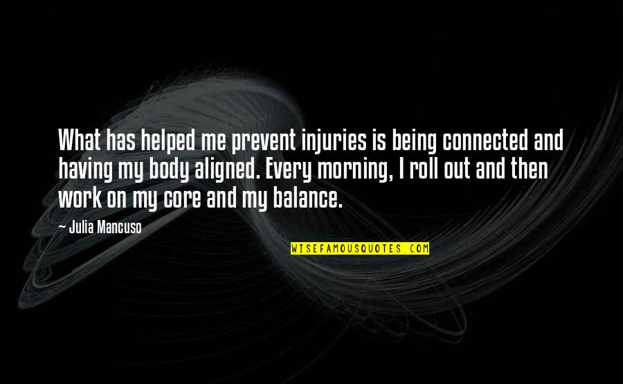 Mancuso Quotes By Julia Mancuso: What has helped me prevent injuries is being