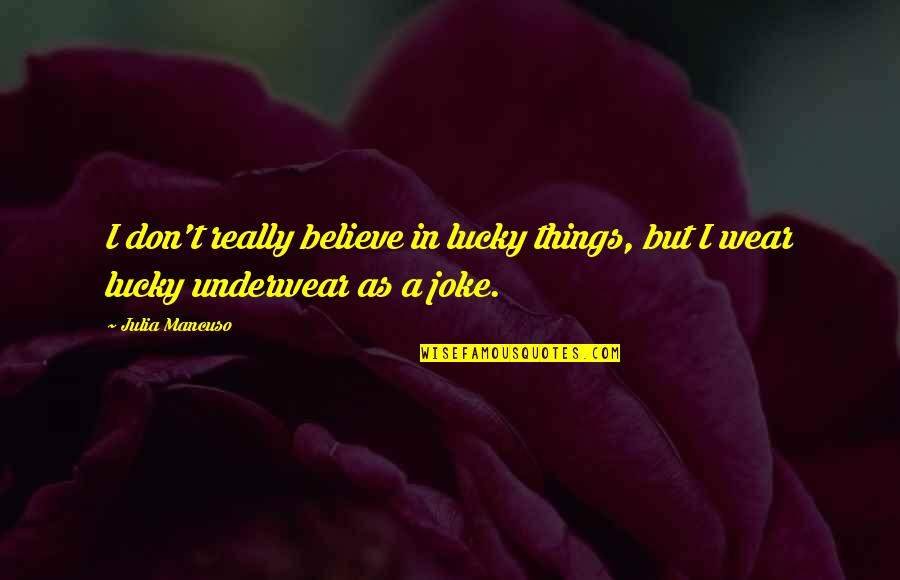 Mancuso Quotes By Julia Mancuso: I don't really believe in lucky things, but