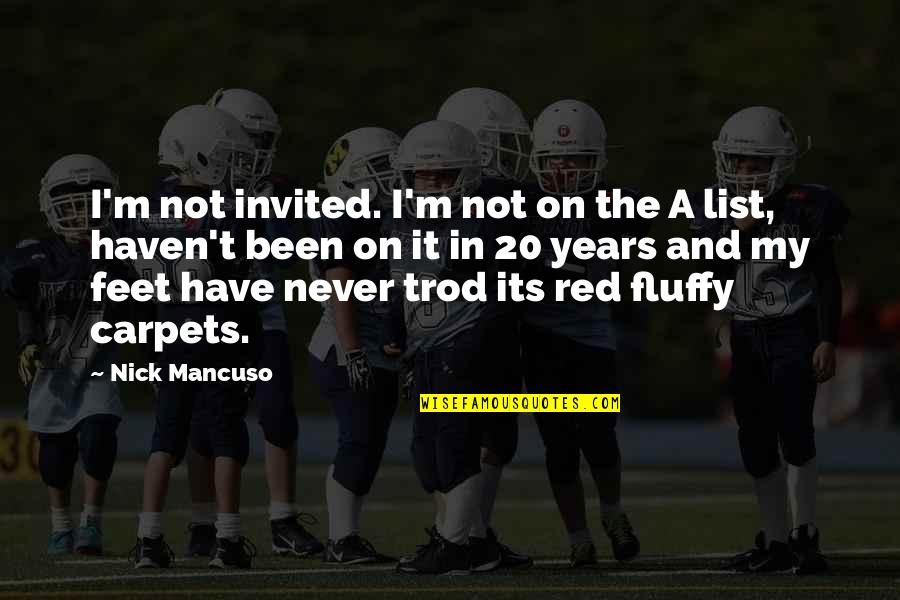 Mancuso Quotes By Nick Mancuso: I'm not invited. I'm not on the A