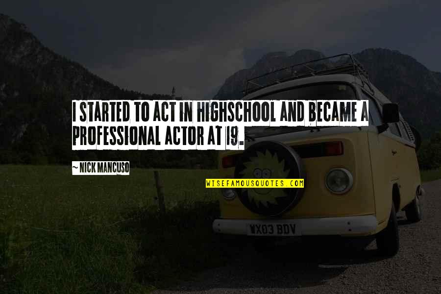 Mancuso Quotes By Nick Mancuso: I started to act in highschool and became