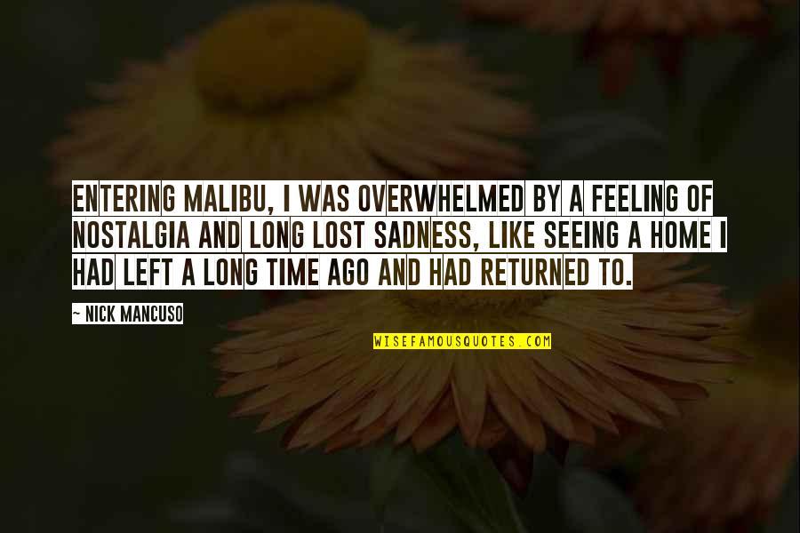 Mancuso Quotes By Nick Mancuso: Entering Malibu, I was overwhelmed by a feeling