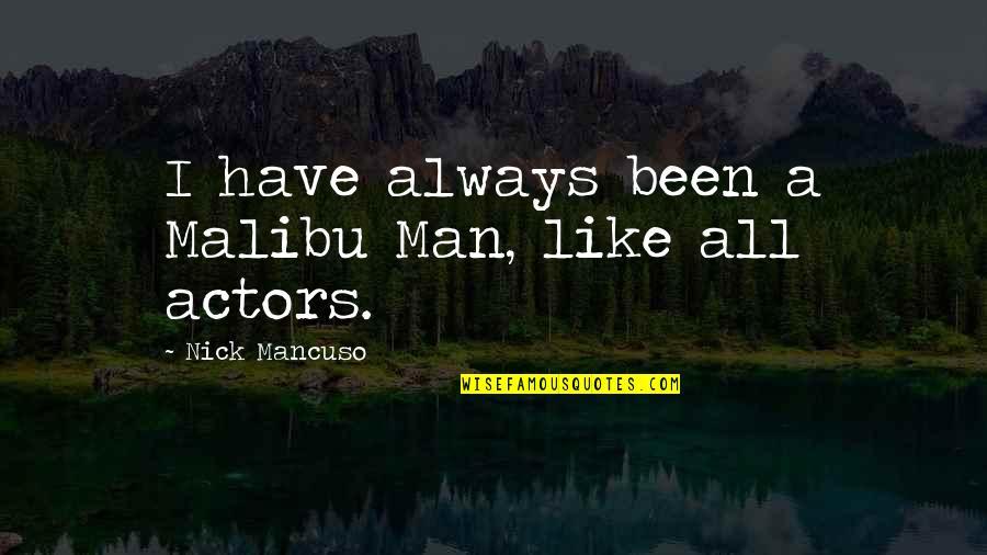 Mancuso Quotes By Nick Mancuso: I have always been a Malibu Man, like