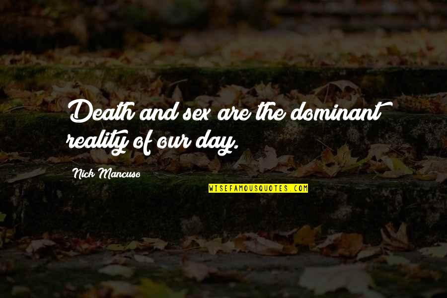 Mancuso Quotes By Nick Mancuso: Death and sex are the dominant reality of