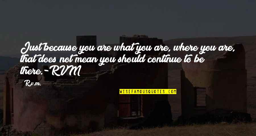 Mandela 10 Best Quotes By R.v.m.: Just because you are what you are, where