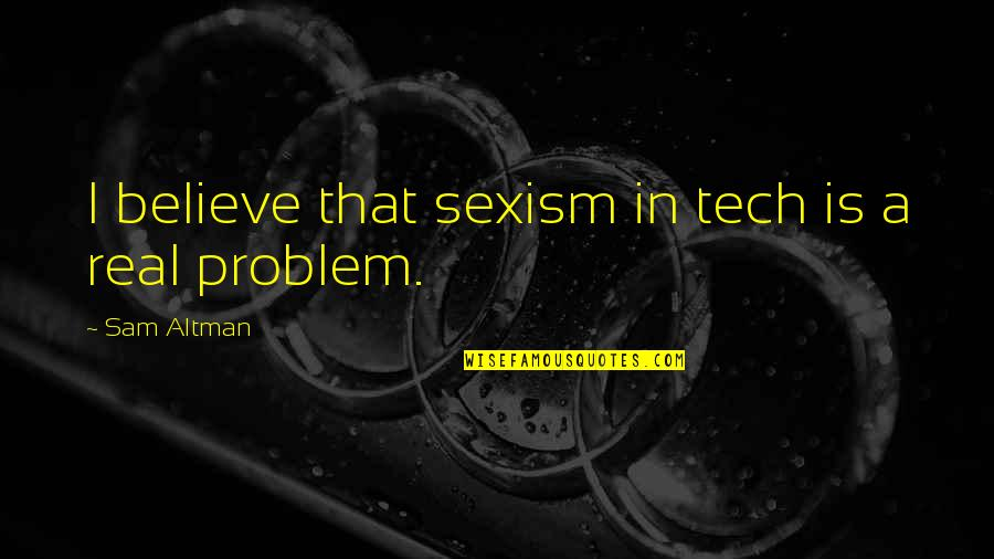 Mandela 10 Best Quotes By Sam Altman: I believe that sexism in tech is a