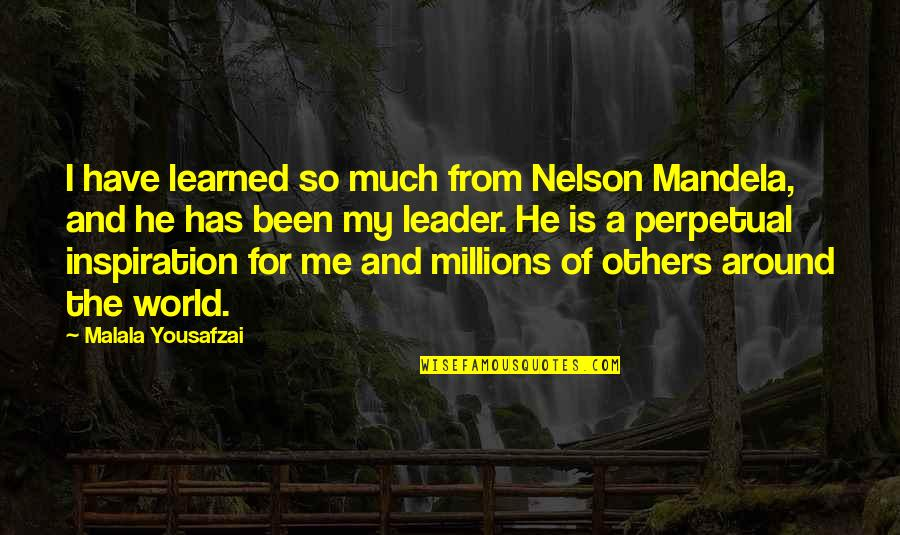 Mandela's Quotes By Malala Yousafzai: I have learned so much from Nelson Mandela,