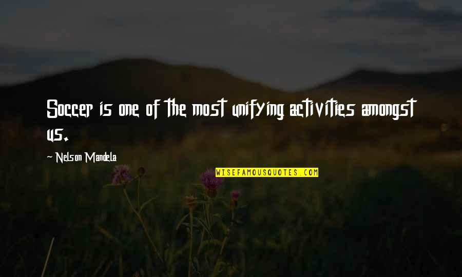 Mandela's Quotes By Nelson Mandela: Soccer is one of the most unifying activities