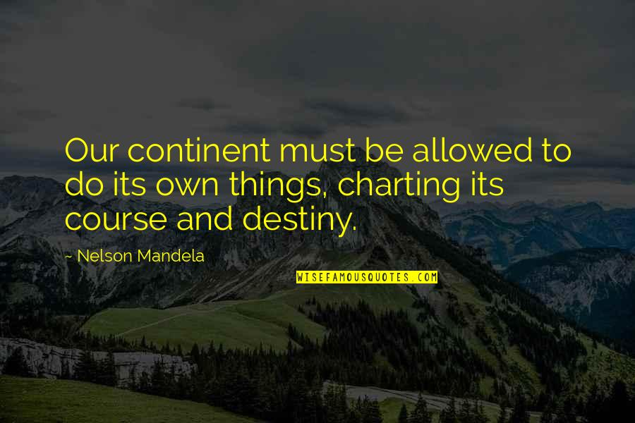 Mandela's Quotes By Nelson Mandela: Our continent must be allowed to do its