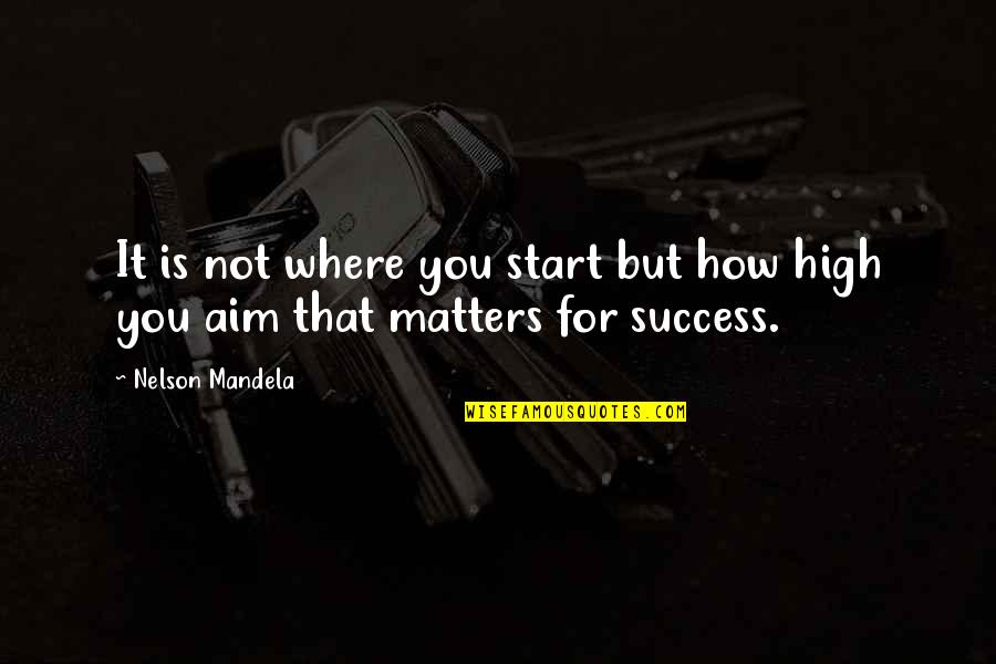 Mandela's Quotes By Nelson Mandela: It is not where you start but how