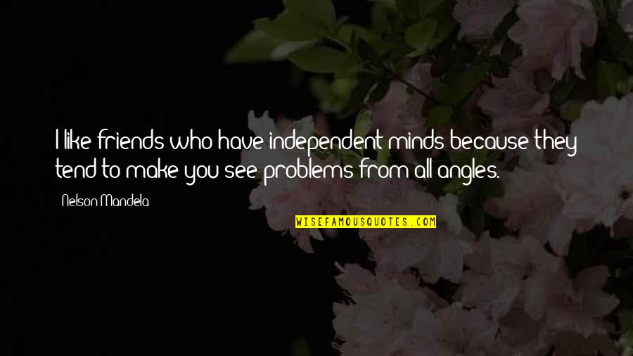Mandela's Quotes By Nelson Mandela: I like friends who have independent minds because