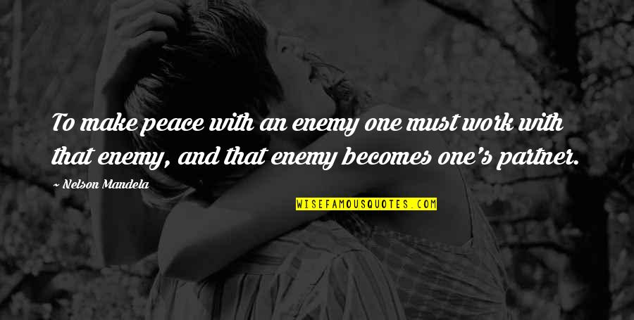 Mandela's Quotes By Nelson Mandela: To make peace with an enemy one must
