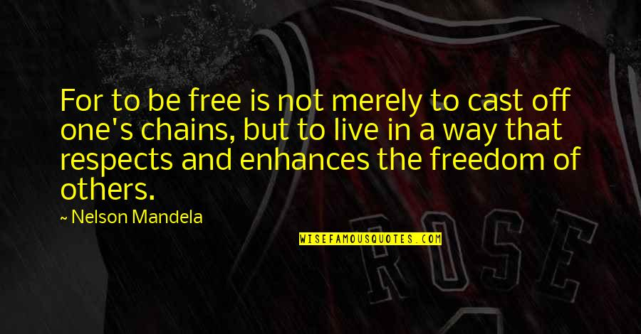 Mandela's Quotes By Nelson Mandela: For to be free is not merely to