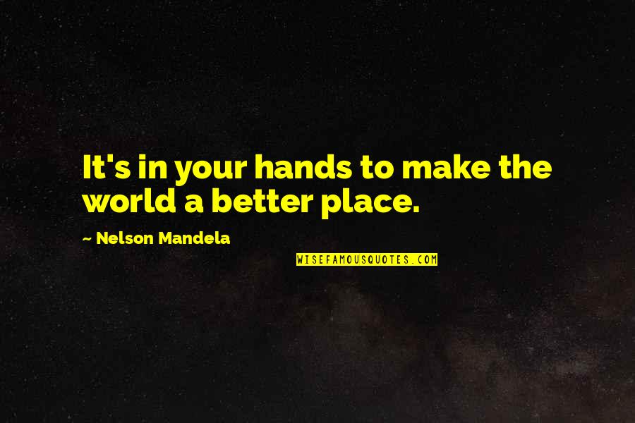 Mandela's Quotes By Nelson Mandela: It's in your hands to make the world